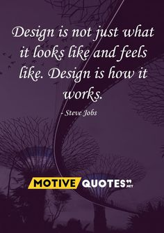Design is not just what it looks like and feels like