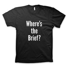 """""""Where's the Brief?"""" Advertising, Design and Creative T-Shirt"""