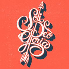 Soli Deo Gloria by Nick D'Amico #nick #lettering #salvation #jesus #arrow #god