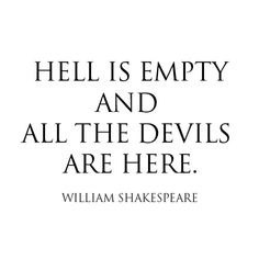 Tiffany Denise #hell #is #empty #and #all #the #devils #are #here #william shakespeare