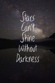 Stars can shine without darkness.