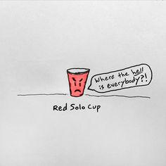 Red Solo Cup #ink #solo #red #comic #illustration #humor #pen #paper #cup #sketch