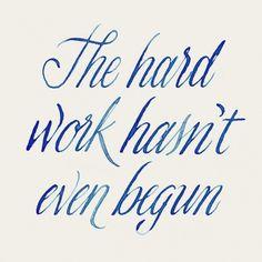 The hard work hasn't even begun #typography #ink #hand lettering