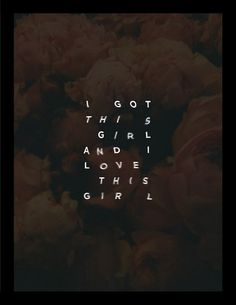 I Got this girl #design #floral #type #love #flowers #typography