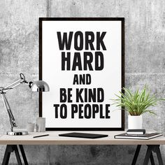 work hard and be kind to people. #iloveprintable
