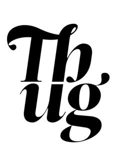"""thug"" #ligature #serif #monochrome"