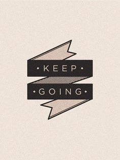 Keep going. Poster. #typography #vintage #type #quote #ribbon