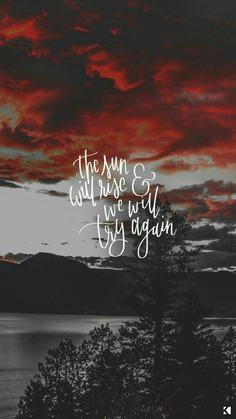 The Sun Will Rise & We Will Try Again