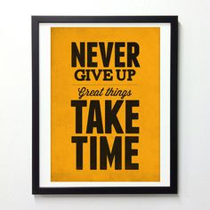 Never give up great things take time #print #design #quotes #neuegraphic #poster #art #typography