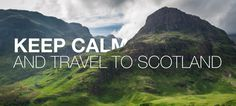 Keep calm and travel to Scotland.
