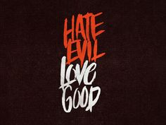 Hate Evil, Love Good #hate #good #brush #typography