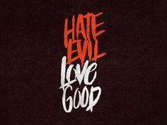 Hate Evil, Love Good #hate #good #brush #typography