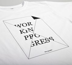 NATRI - WORK IN PROGRESS - white t-shirt: work in progress - still blank? #silkscreen #apparel #modern #print #design #graphic #shirt #minimal #fashion #type #typography