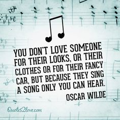 """You don't love someone for their looks, or their clothes or for their fancy car, but because they sing a song only you can hear."" Oscar Wil #love #quotes"