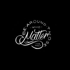 Be Around Those Who Matter The Most - #family #friends #quote #friendship #lettering #thedailytype #typegang #slowroastedco #graphicdesign #