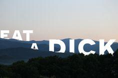 Eat A Dick