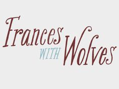 Frances with Wolves #lettering #drawn #type #hand #typography