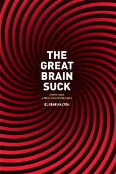 The Great Brain Suck: And Other American Epiphanies #cover #editorial #book
