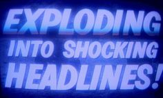 exploding into shocking headlines | Flickr - Photo Sharing! #film #stills #typography