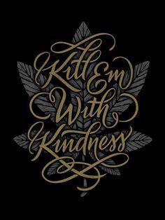 Typeverything.com - Kill Em With Kindness by Jason Carter