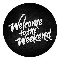 Welcome to the Weekend #typography #inspiration #lettering