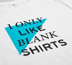 NATRI - like blank shirts - T-Shirt (white): I ONLY LIKE BLANK SHIRTS #silkscreen #geometry #apparel #modern #print #design #graphic #shirt #minimal #fashion #type #typography