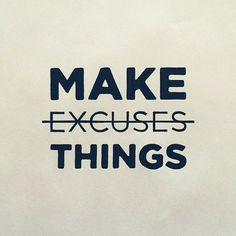 Make Excuses Things