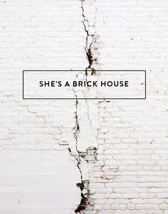 she's a brick house.