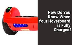 How Do You Know When Your Hoverboard is Fully Charged