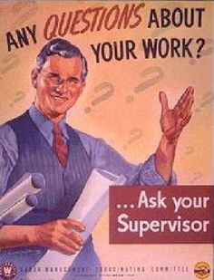 Any Questions About Your Work...Ask Your Supervisor #art