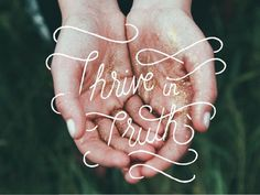 Thrive in Truth by Todd Wendorff. #truth #lettering #thrive #graphics #photography #type #typography