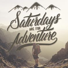 SATURDAYS ARE FOR ADVENTURE #typography #lettering #inspiration #adventure