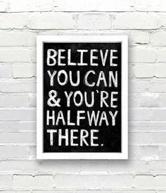 Typography Poster, quote print, apartment decor, inspirational art  Believe You Can And You\\\'re Halfway There A3