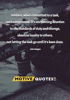 Soldiers, when committed to a task, can't compromise.