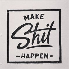 Make shit Happen by Franz Jeitz