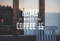 Home is Where the Coffee is #coffee #typeface #typography