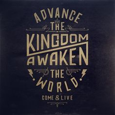 Advance the kingdom, awaken the world.