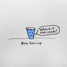 Blue Solo Cup #ink #solo #comic #illustration #humor #pen #blue #alone #paper #cup #sketch