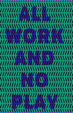 All Work And No Play #movement #work #play #typography