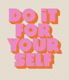 Do It For Your Self