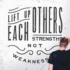 Lift Up Each Others Strengths Not Weaknesses #type #lettering #hand #typography