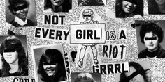 Not Every Girl Is a Riot Grrrl | Pitchfork