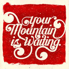 Your Mountain is Waiting #mountain #texture #grain #ligature #typography