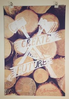 Poster-CreateYourFuture-pinned-web.jpg (700×1000) #icon #wood #illustration #drawn #poster #axe #logo #hand #typography
