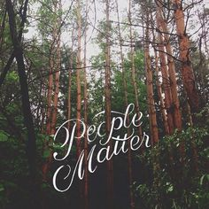 Typeverything.comPeople Matter by Sean Tulgetske. #people #phhotography #trees #typography