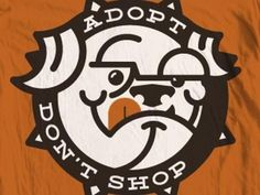 Dribbble - Adopt Don't Shop V2 by Bennie Kirksey Wells #logo #illustration #tshirt #bulldog