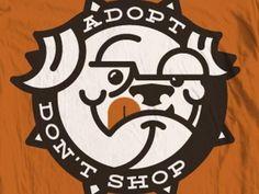 Dribbble - Adopt Don't Shop V2 by Bennie Kirksey Wells #logo #illustration #tshirt #bulldog