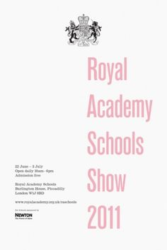Fraser Muggeridge studio: Royal Academy Schools Show 2011, Royal Academy Schools 2011 #royal #fraser #academy #poster #muggeridge #typography