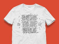Born to be Wild print #wild #print #free #shirt #download