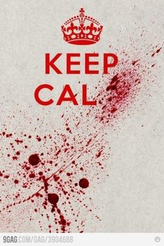9GAG - Keep Calm... #blood #slogan #poster